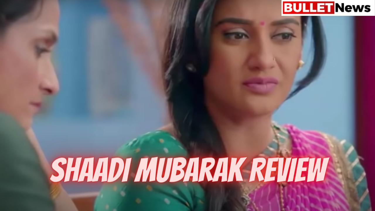 Shaadi Mubarak Review