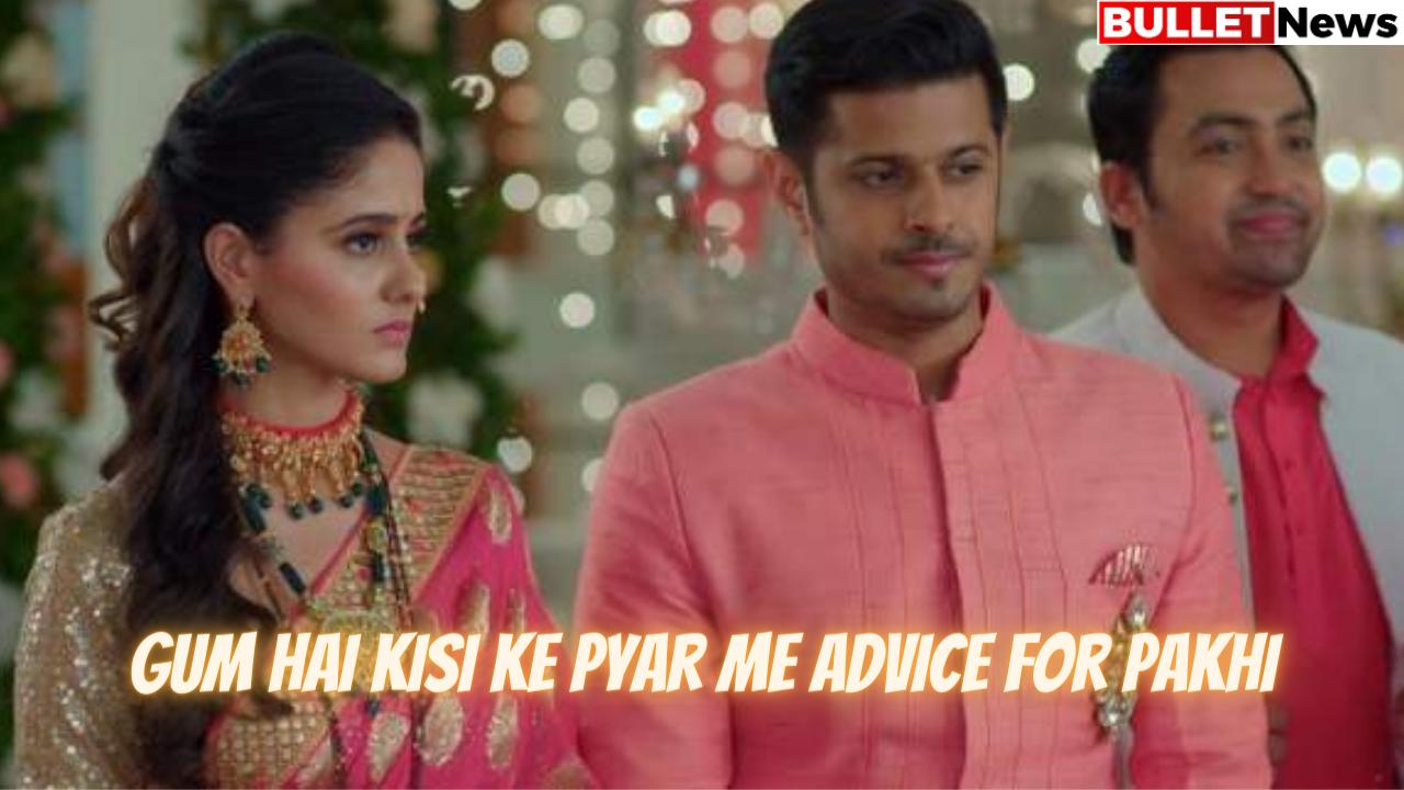 Gum Hai Kisi Ke Pyar Me Advice For Pakhi